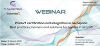 GALACTICA project Webinar on Product certification and Integration in Aerospace – March 10th